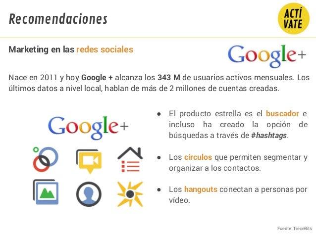 Nace en 2011 y hoy Google + alcanza los343 M de usuarios activos mensuales. Los últimos datos a nivel local, hablan demá...