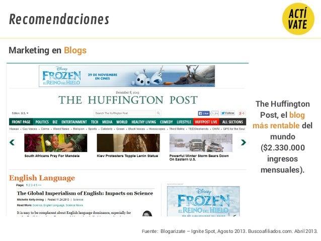 Fuente: Blogarizate – Ignite Spot, Agosto 2013. Buscoafiliados.com. Abril 2013. The Huffington Post, el blog más rentable ...