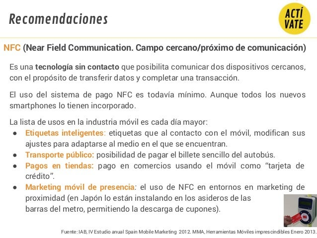 Fuente: IAB, IV Estudio anual Spain Mobile Marketing 2012. MMA, Herramientas Móviles imprescindibles Enero 2013. Es una te...