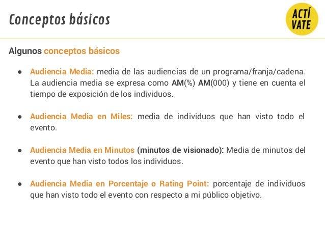 ● Audiencia Media: media de las audiencias de un programa/franja/cadena. La audiencia media se expresa como AM(%) AM(000) ...