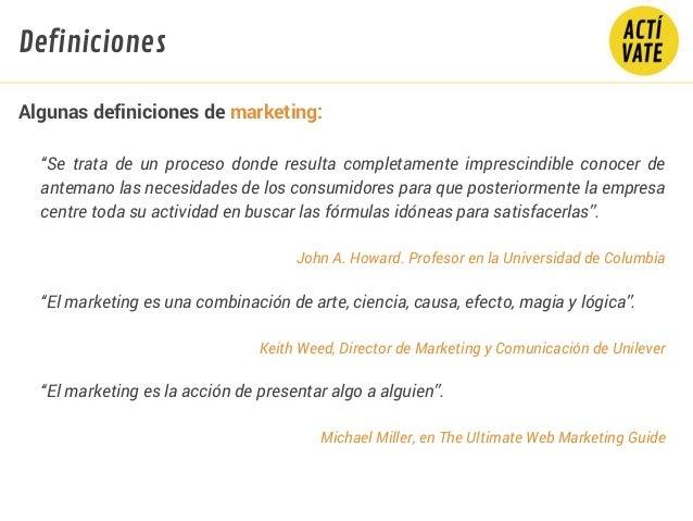 """Algunas definiciones de marketing: """"Se trata de un proceso donde resulta completamente imprescindible conocer de antemano ..."""