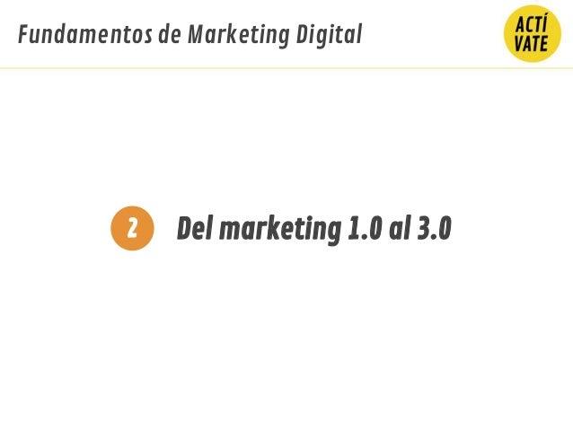 Del marketing 1.0 al 3.02 Fundamentos de Marketing Digital