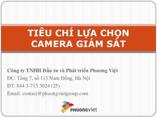 Công ty TNHH Đầu tư và Phát triển Phương Việt ĐC: Tầng 7, số 113 Nam Đồng, Hà Nội ĐT: 844 3-715 3024 (25) Email: contact@p...