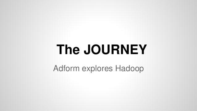 The JOURNEY Adform explores Hadoop