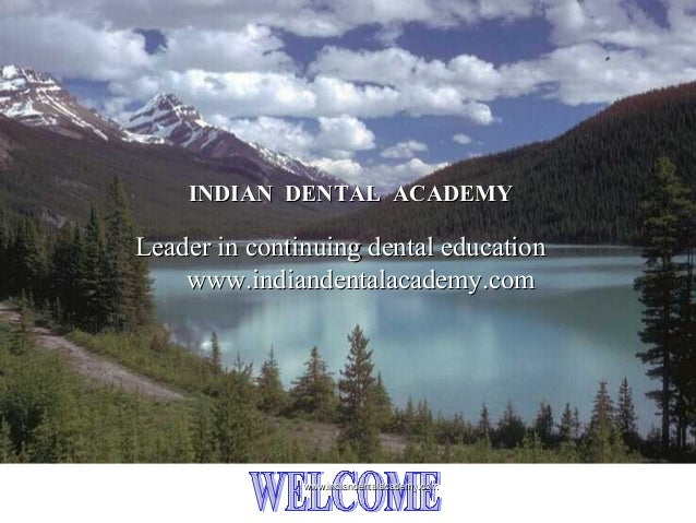 INDIAN DENTAL ACADEMYINDIAN DENTAL ACADEMY Leader in continuing dental educationLeader in continuing dental education www....