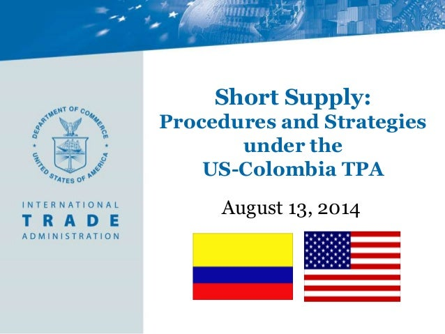 Short Supply: Procedures and Strategies under the US-Colombia TPA August 13, 2014