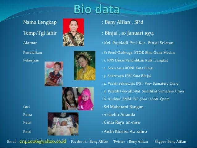 Nama Lengkap : Beny Alfian , SP.d  Temp/Tgl lahir : Binjai , 10 Januari 1974  Alamat : Kel. Pujidadi Psr I Kec. Binjai Sel...