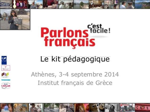 Le kit pédagogique  Athènes, 3-4 septembre 2014  Institut français de Grèce