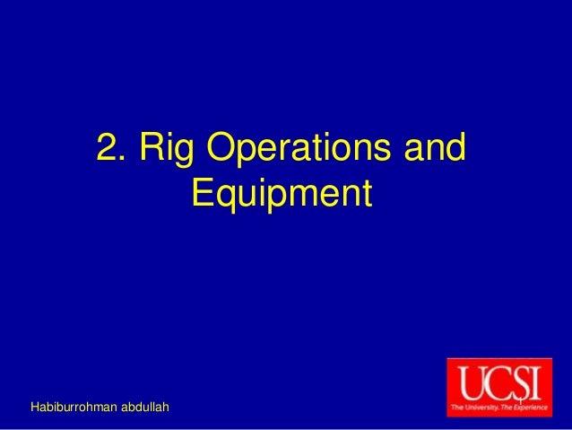 2. Rig Operations and  Equipment  Habiburrohman abdullah  1