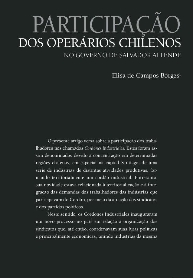Participação  dos operários chilenos  no governo de salvador allende  Elisa de Campos Borges1  O presente artigo versa sob...