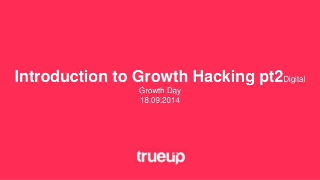 Introduction to Growth Hacking pt2Digital  Growth Day  18.09.2014