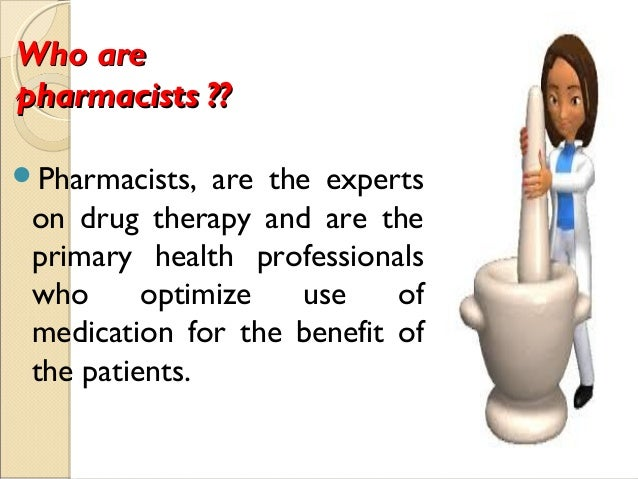the roles and responsibilities of a pharmacist Pharmacists can make a big impact by educating other health care practitioners on monitoring of drugs - acquiring laboratory work is a tedious and time consuming task, but is vital.
