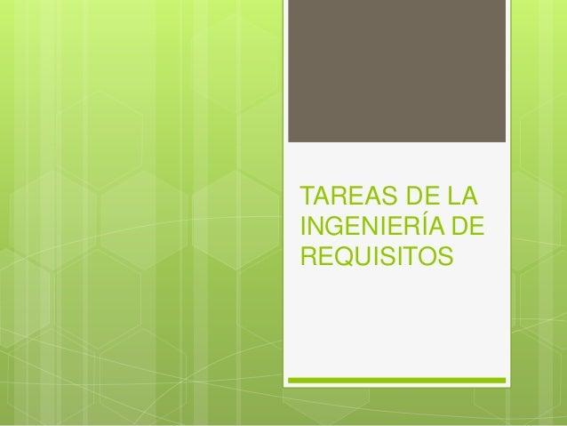 TAREAS DE LA  INGENIERÍA DE  REQUISITOS