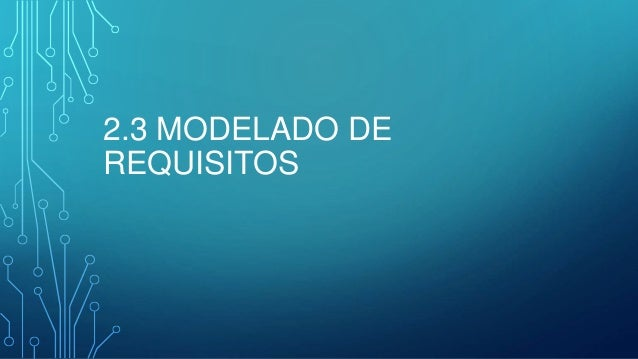 2.3 MODELADO DE  REQUISITOS