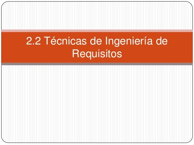 2.2 Técnicas de Ingeniería de  Requisitos