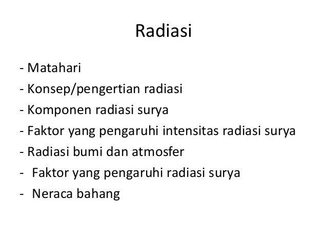 Radiasi  - Matahari  - Konsep/pengertian radiasi  - Komponen radiasi surya  - Faktor yang pengaruhi intensitas radiasi sur...