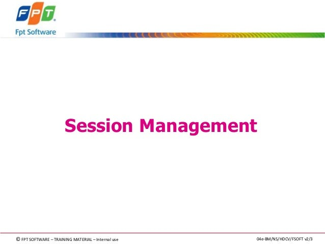 Session Management  ©FPT SOFTWARE – TRAINING MATERIAL – Internal use 04e-BM/NS/HDCV/FSOFT v2/3