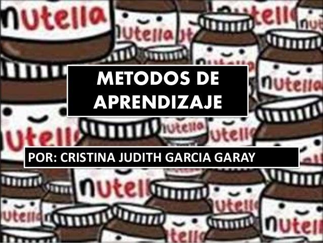 METODOS DE  APRENDIZAJE  POR: CRISTINA JUDITH GARCIA GARAY