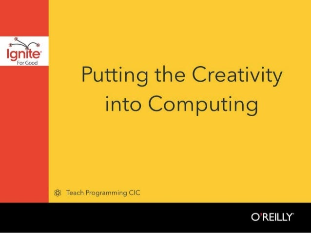 Putting the Creativity into Computing  '2}- Teach Programming CIC