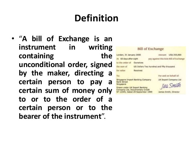 bill of exchange A bill of exchange is a specialized type of international draft used to expedite foreign money payments in many types of international transactions in addition, a draft is commonly used in the us while a bill of exchange is primarily used outside the us.