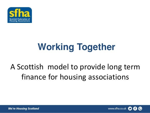 Working Together  A Scottish model to provide long term  finance for housing associations