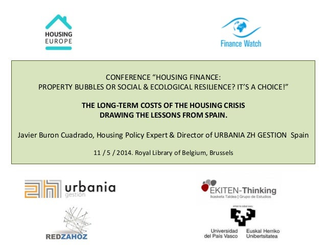 "CONFERENCE ""HOUSING FINANCE:  PROPERTY BUBBLES OR SOCIAL & ECOLOGICAL RESILIENCE? IT'S A CHOICE!""  THE LONG-TERM COSTS OF ..."