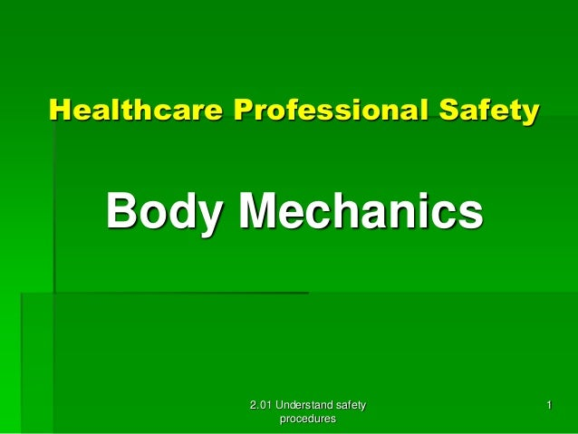 Healthcare Professional Safety  Body Mechanics  2.01 Understand safety  procedures  1