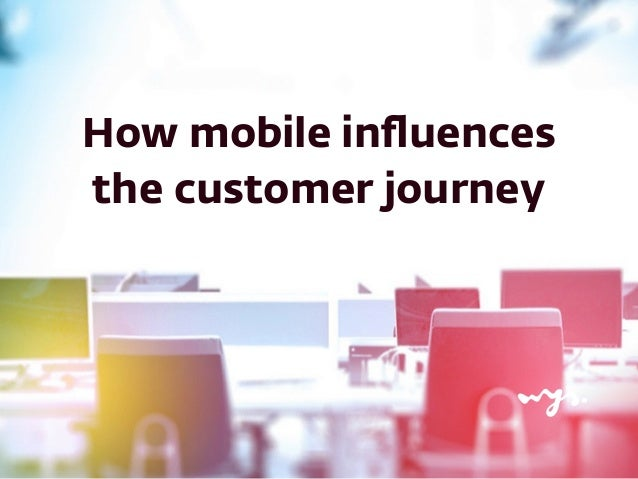 How mobile influences  the customer journey