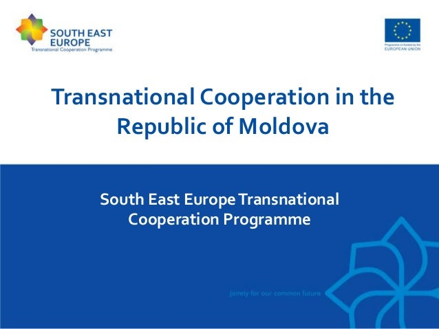 Transnational Cooperation in the  Republic of Moldova  South East Europe Transnational  Cooperation Programme