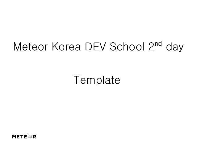 Meteor Korea DEV School 2nd day  Template
