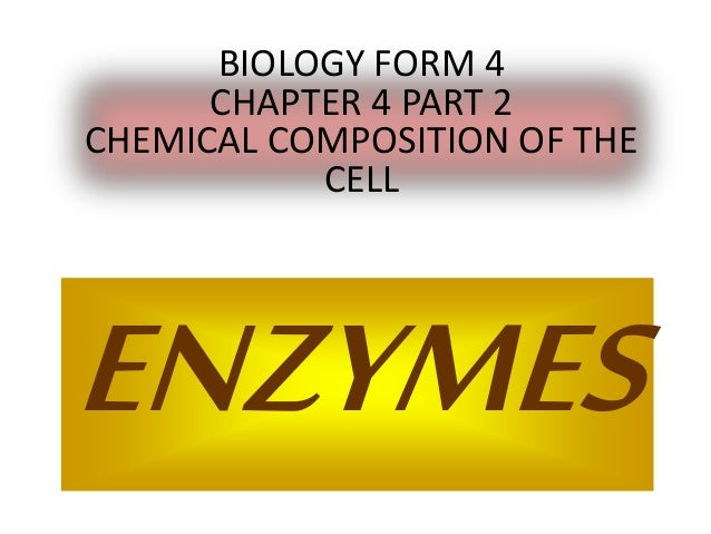 BIOLOGY FORM 4  CHAPTER 4 PART 2  CHEMICAL COMPOSITION OF THE  CELL  ENZYMES