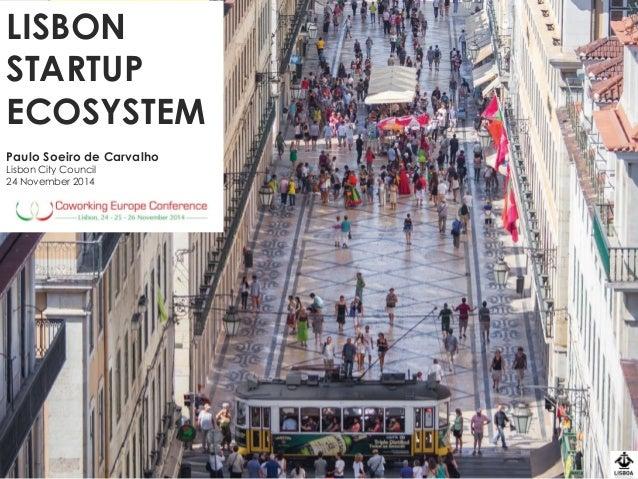 LISBON  STARTUP ECOSYSTEM  Paulo Soeiro de Carvalho  Lisbon City Council  24 November 2014