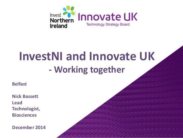 BBSRC Bioscience  for Industry  Meeting  Nick Bassett  Lead  Technologist,  Biosciences  September 2014  InvestNIand Innov...