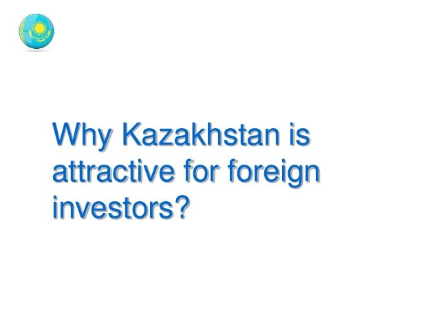 lack of investments in kazakhstan A comparison of the legal regimes for foreign investment in russia, kazakhstan, and kyrgyzstan keith molknert with the demise of the soviet union in the fall of 1991.