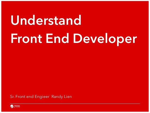 Understand  Front End Developer  Sr. Front end Engieer Randy Lien