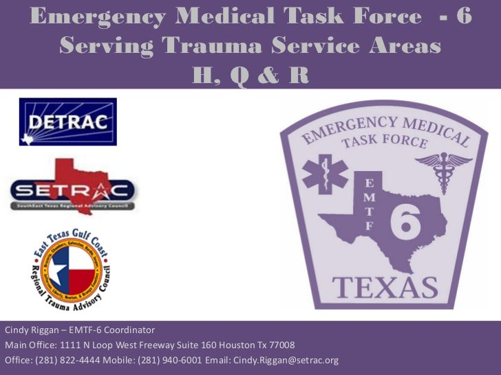 Emergency Medical Task Force - 6       Serving Trauma Service Areas                 H, Q & RCindy Riggan – EMTF-6 Coordina...