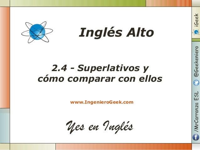 Yes en Inglés 2.4 - Superlativos y cómo comparar con ellos www.IngenieroGeek.com Inglés Alto