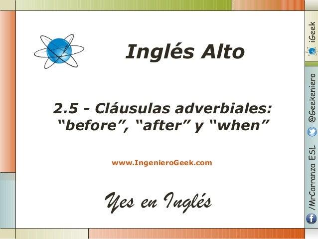 """Yes en Inglés 2.5 - Cláusulas adverbiales: """"before"""", """"after"""" y """"when"""" www.IngenieroGeek.com Inglés Alto"""