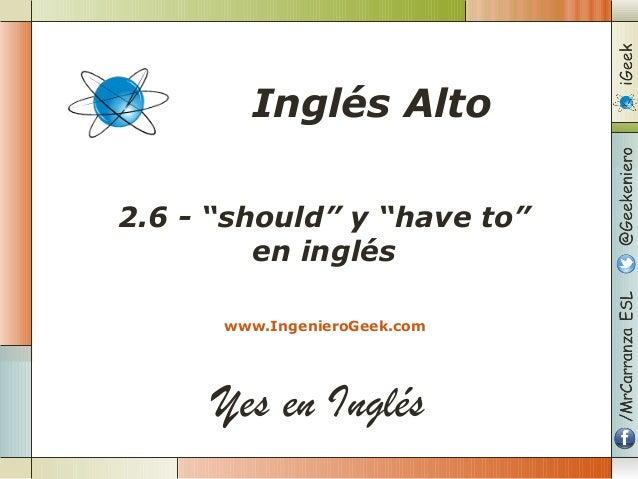 """Yes en Inglés 2.6 - """"should"""" y """"have to"""" en inglés www.IngenieroGeek.com Inglés Alto"""