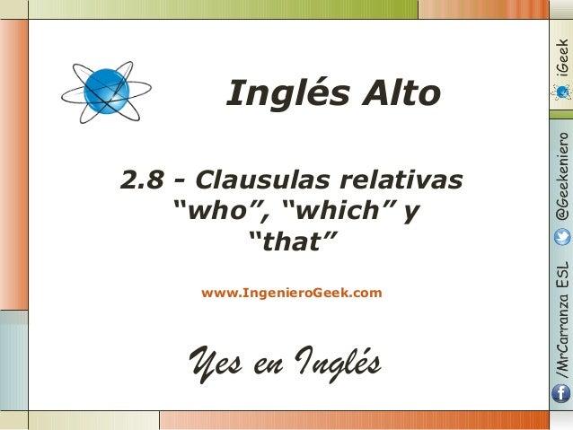 "Yes en Inglés 2.8 - Clausulas relativas ""who"", ""which"" y ""that"" www.IngenieroGeek.com Inglés Alto"