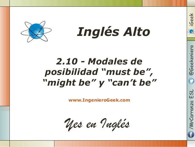"Yes en Inglés 2.10 - Modales de posibilidad ""must be"", ""might be"" y ""can't be"" www.IngenieroGeek.com Inglés Alto"