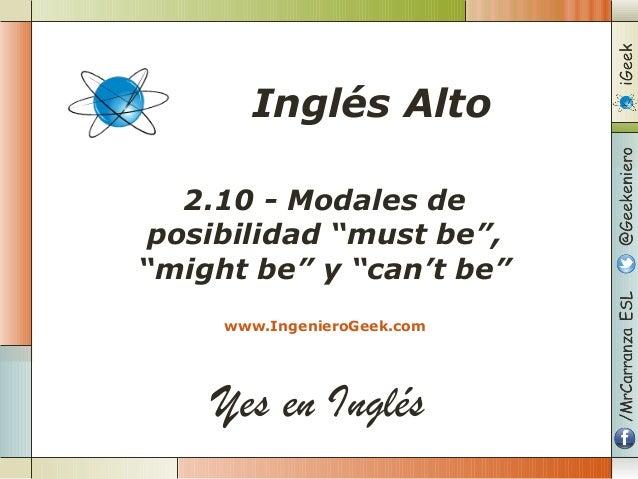 """Yes en Inglés 2.10 - Modales de posibilidad """"must be"""", """"might be"""" y """"can't be"""" www.IngenieroGeek.com Inglés Alto"""