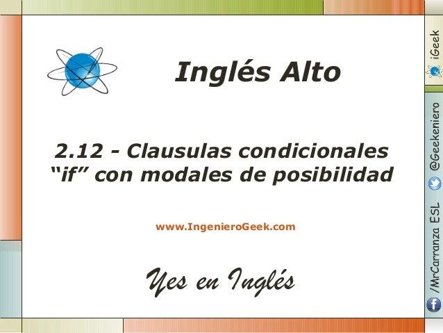 """Yes en Inglés 2.12 - Clausulas condicionales """"if"""" con modales de posibilidad www.IngenieroGeek.com Inglés Alto"""