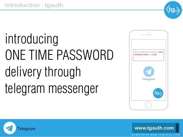 www.tgauth.com introducing ONE TIME PASSWORD delivery through telegram messenger p o w e r e d b y w w w . c o g n a l y s...