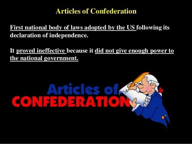 articles of confederation an ineffective As the confederation congress attempted to govern the continually growing american states, delegates discovered that the limitations placed upon the central government rendered it ineffective at doing so as the government's weaknesses became apparent, especially after shays' rebellion, individuals began asking for.