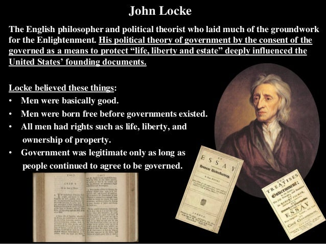 john locke empiricism and influencing government essay Empiricism: the influence of francis bacon, john locke, and david hume throughout history, the science of psychology has evolved from the early philosophical teachings of plato and socrates who believed that the mind was a separate entity from the body, which continued to exist after death, to the empiricism of john locke, david hume, and.