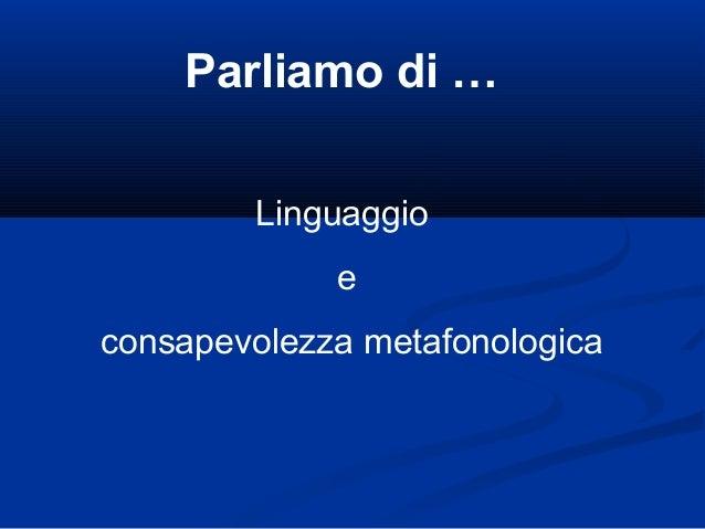 Parliamo di … Linguaggio e consapevolezza metafonologica