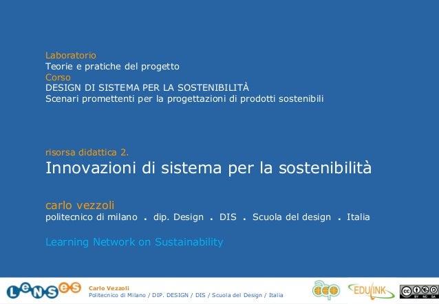Carlo Vezzoli Politecnico di Milano / DIP. DESIGN / DIS / Scuola del Design / Italia Laboratorio Teorie e pratiche del pro...