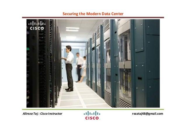 Securing the Modern Data Center Alireza Taj : Cisco Instructor rezataj48@gmail.com