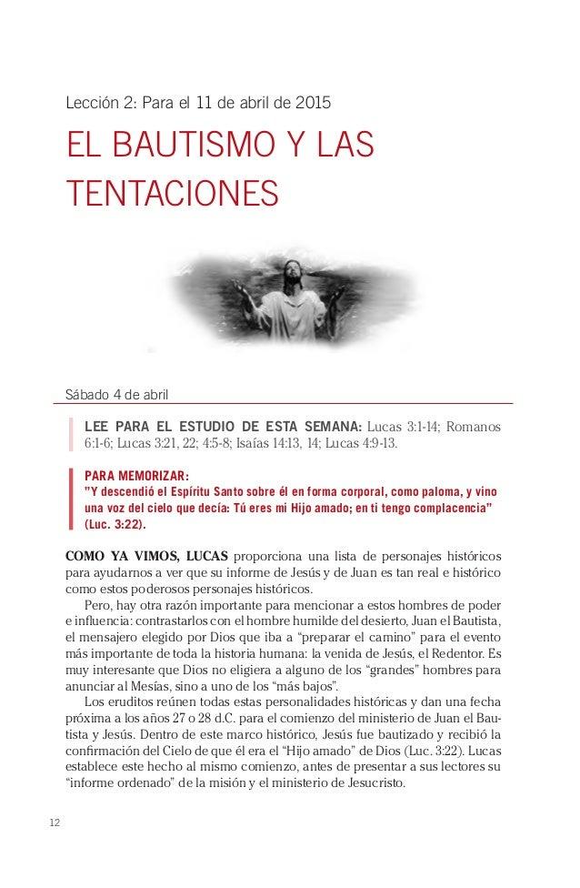 12 Lección 2: Para el 11 de abril de 2015 EL BAUTISMO Y LAS TENTACIONES Sábado 4 de abril LEE PARA EL ESTUDIO DE ESTA SEMA...